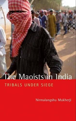 The Maoists in India: Tribals Under Siege