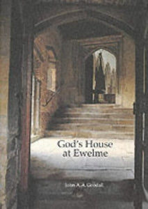 Gods House at Ewelme: Life, Devotion and Architecture in a Fifteenth-Century Almshouse