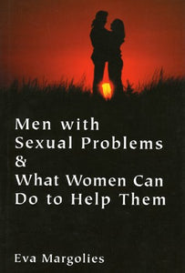 Men with Sexual Problems and What Women Can Do to Help Them