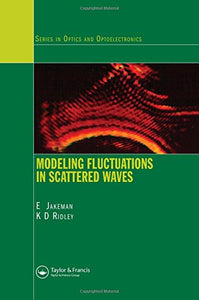 Modeling Fluctuations in Scattered Waves (Series in Optics and Optoelectronics)