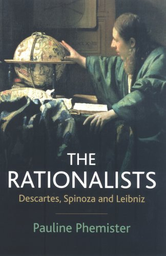 The Rationalists: Descartes, Spinoza and Leibniz