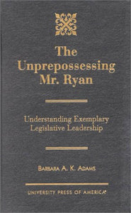 The Unprepossessing Mr. Ryan: Understanding Exemplary Legislative Leadership