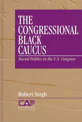 The Congressional Black Caucus: Racial Politics in the US Congress (Contemporary American Politics)
