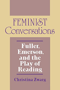 Feminist Conversations: Fuller, Emerson, and the Play of Reading (Reading Women Writing)