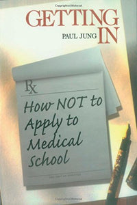 Getting In: How Not To Apply to Medical School (Medical Student Survival Series)
