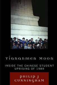 Tiananmen Moon: Inside the Chinese Student Uprising of 1989 (Asian Voices)