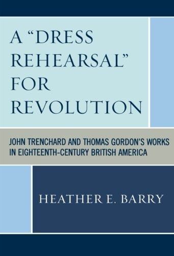 A 'Dress Rehearsal' For Revolution: John Trenchard and Thomas Gordon's Works in Eighteenth-Century British America