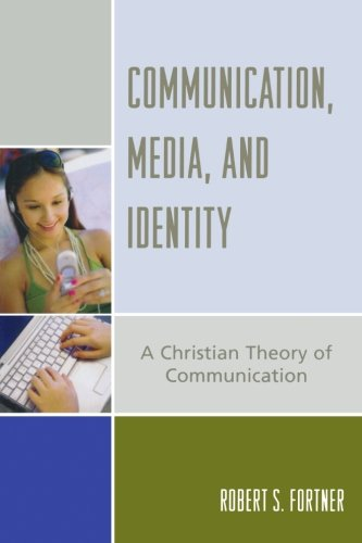 Communication, Media, and Identity: A Christian Theory of Communication (Communication, Culture, and Religion)