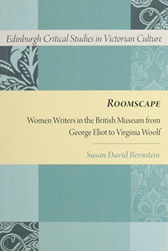 Roomscape: Women Writers in the British Museum from George Eliot to Virginia Woolf (Edinburgh Critical Studies in Victorian Culture EUP)
