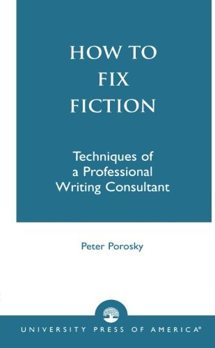 How to Fix Fiction: Techniques of a Professional Writing Consultant