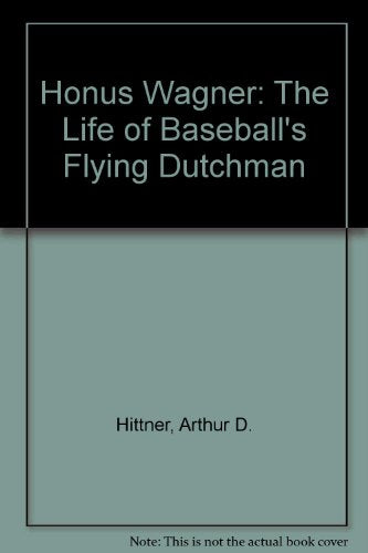 Honus Wagner: The Life of Baseball's Flying Dutchman