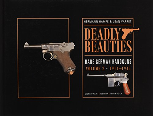 Deadly Beauties, Rare German Handguns, Vol. 2, 1914-1945: World War I  Weimar  Third Reich