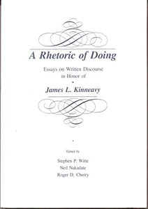 A Rhetoric of Doing: Essays on Written Discourse in Honor of James L. Kinneavy