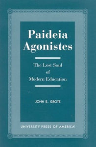 Paideia Agonistes: The Lost Soul of Modern Education
