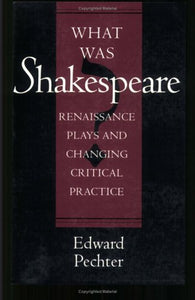 What Was Shakespeare?: Renaissance Plays and Changing Critical Practice