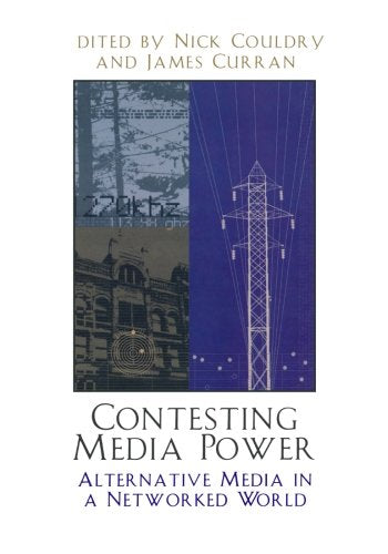 Contesting Media Power: Alternative Media in a Networked World (Critical Media Studies: Institutions, Politics, and Culture)