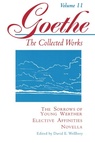 The Sorrows Of Young Werther, Elective Affinities, Novella (Goethe: The Collected Works, Vol. 11)