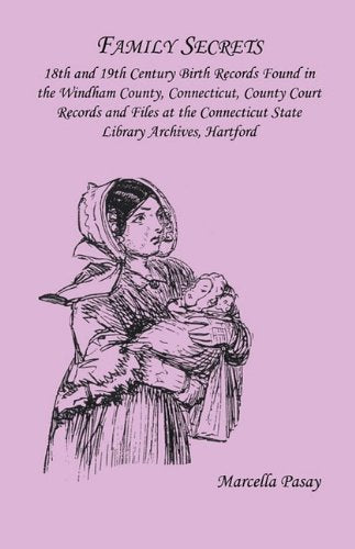 Family Secrets: 18th and 19th Century Birth Records Found in the Windham County, Connecticut, County Court Records and Files at the Connecticut State Library Archives, Hartford