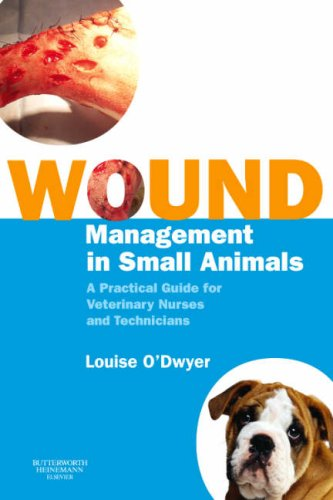 Wound Management in Small Animals: A Practical Guide for Veterinary Nurses and Technicians, 1e