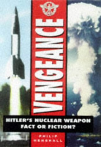 Vengeance: Hitler's Nuclear Weapon : Fact or Fiction?