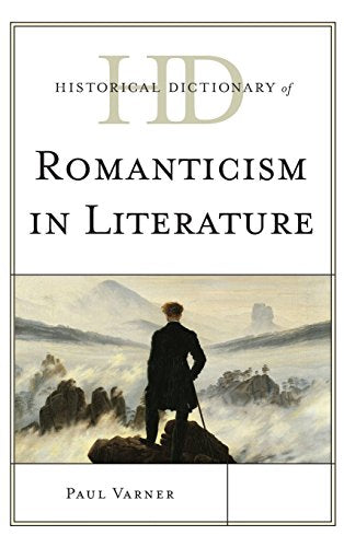 Historical Dictionary of Romanticism in Literature (Historical Dictionaries of Literature and the Arts)
