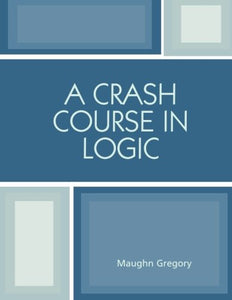 A Crash Course in Logic