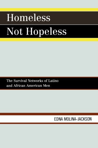 Homeless Not Hopeless: The Survival Networks of Latinos and African American Men