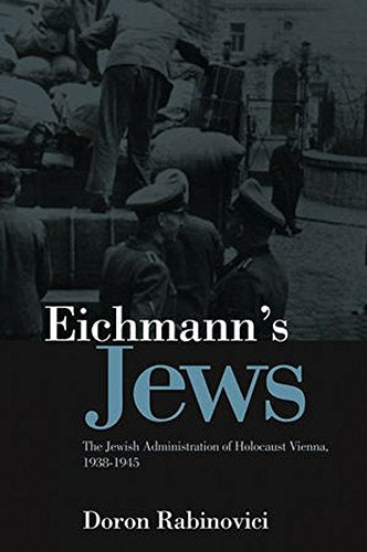 Eichmann's Jews: The Jewish Administration of Holocaust Vienna, 1938-1945