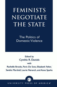 Feminists Negotiate the State: The Politics of Domestic Violence