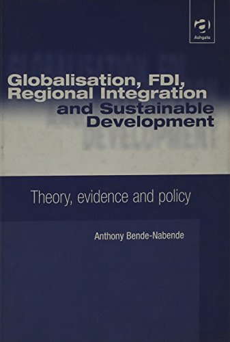 Globalisation, Fdi, Regional Integration and Sustainable Development: Theory, Evidence and Policy