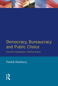 Democracy, Bureaucracy and Public Choice: Economic Approaches in Political Science