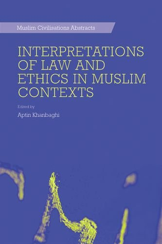 Interpretations of Law and Ethics in Muslim Contexts (Muslim Civilisations Abstracts EUP)