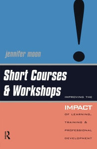 Short Courses and Workshops: Improving the Impact of Learning, Teaching and Professional Development (Creating Success)