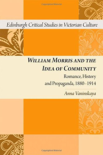 William Morris and the Idea of Community: Romance, History and Propaganda, 1880--1914 (Edinburgh Critical Studies in Victorian Culture)