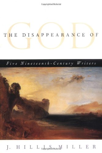 The Disappearance of God: FIVE NINETEENTH-CENTURY WRITERS