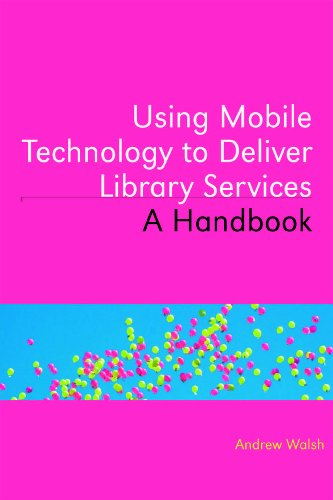 Using Mobile Technology to Deliver Library Services: A Handbook
