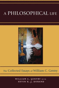 A Philosophical Life: The Collected Essays of William C. Gentry