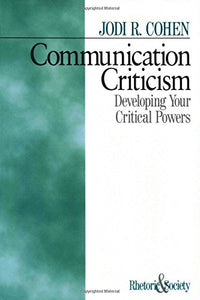 Communication Criticism: Developing Your Critical Powers (Rhetoric and Society series)