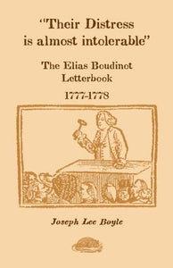 Their Distress is Almost Intolerable: The Elias Boudinot Letterbook, 1777-1778