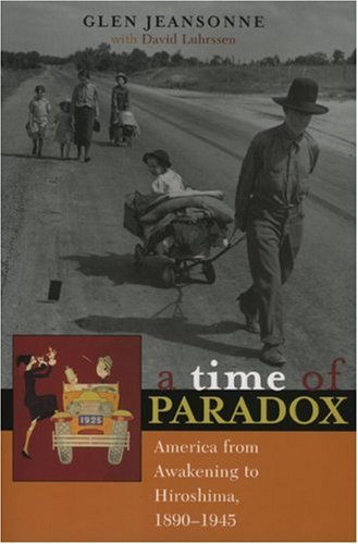 A Time of Paradox: America from Awakening to Hiroshima, 18901945