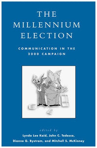 The Millennium Election: Communication in the 2000 Campaign (Communication, Media, and Politics)