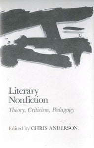 Literary Nonfiction: Theory, Criticism, and Pedagogy