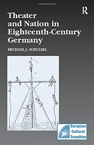 Theater and Nation in Eighteenth-Century Germany (Studies in European Cultural Transition)