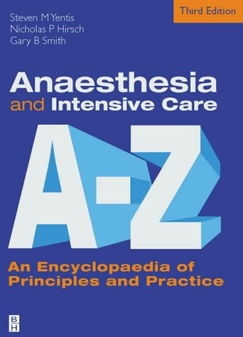 Anaesthesia and Intensive Care A to Z: An Encyclopaedia of Principles and Practice, 3e (FRCA Study Guides)