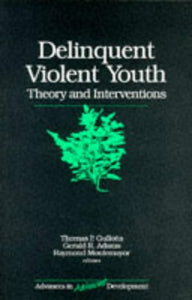 Delinquent Violent Youth: Theory and Interventions (Advances in Adolescent Development)