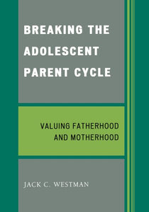 Breaking the Adolescent Parent Cycle: Valuing Fatherhood and Motherhood