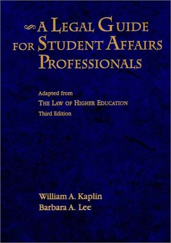 A Legal Guide for Student Affairs Professionals: Adapted from The Law of Higher Education (Jossey-Bass Higher and Adult Education Series)
