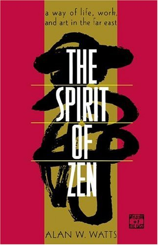 The Spirit of Zen: A Way of Life, Work, and Art in the Far East (Wisdom of the East)