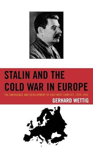 Stalin and the Cold War in Europe: The Emergence and Development of East-West Conflict, 19391953 (The Harvard Cold War Studies Book Series)