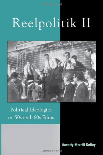 Reelpolitik II: Political Ideologies in '50s and '60s Films (Communication, Media, and Politics) (Pt.2)